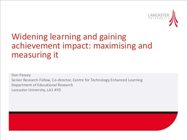 Widening learning and gainingachievement impact: maximising andmeasuring itDon PasseySenior Research Fellow, Co-director, ...