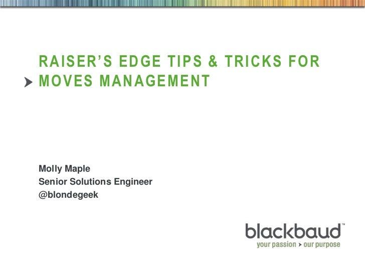 Raiser's edge tips & tricks for moves management<br />Molly Maple<br />Senior Solutions Engineer<br />@blondegeek<br />