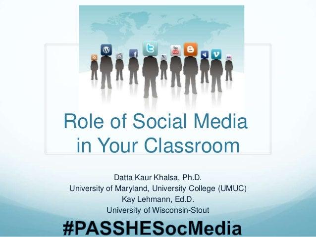 Role of Social Media in Your Classroom Datta Kaur Khalsa, Ph.D. University of Maryland, University College (UMUC) Kay Lehm...