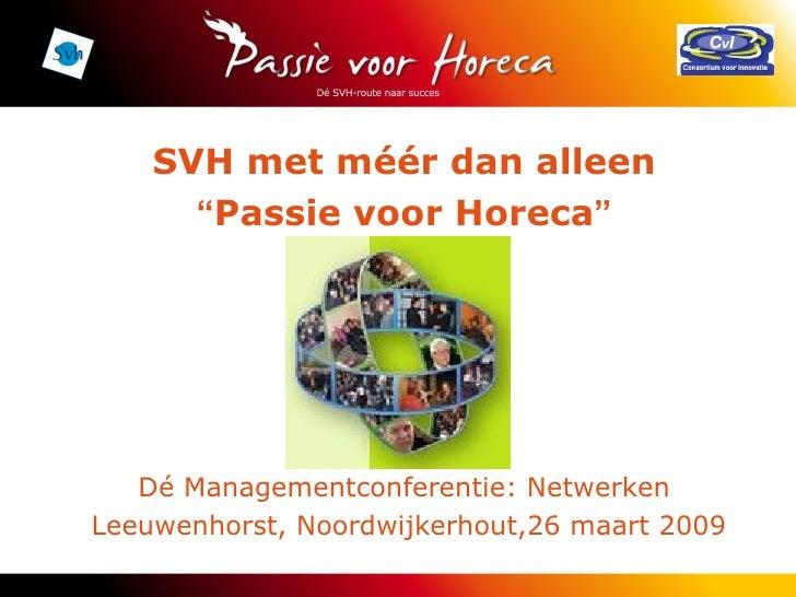 """SVH met méér dan alleen """" Passie voor Horeca """" Dé Managementconferentie: Netwerken Leeuwenhorst, Noordwijkerhout,26 maart ..."""