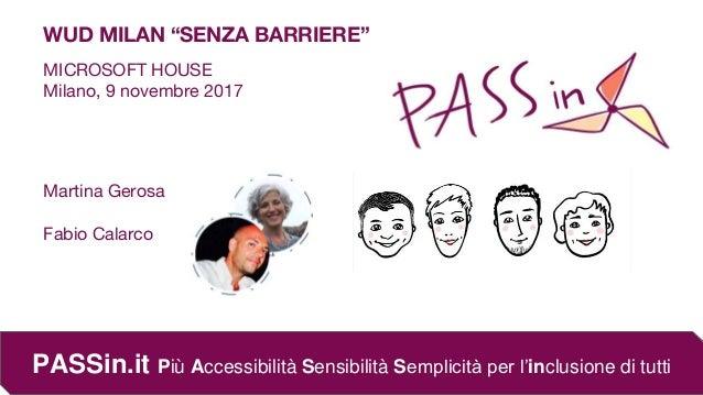 """PASSin.it Più Accessibilità Sensibilità Semplicità per l'inclusione di tutti Martina Gerosa Fabio Calarco WUD MILAN """"SENZA..."""