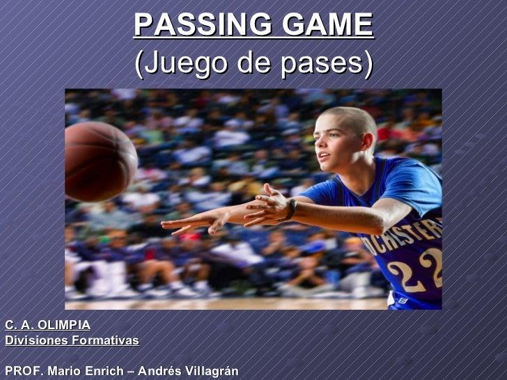 PASSING GAME (Juego de pases) C. A. OLIMPIA Divisiones Formativas PROF. Mario Enrich – Andrés Villagrán