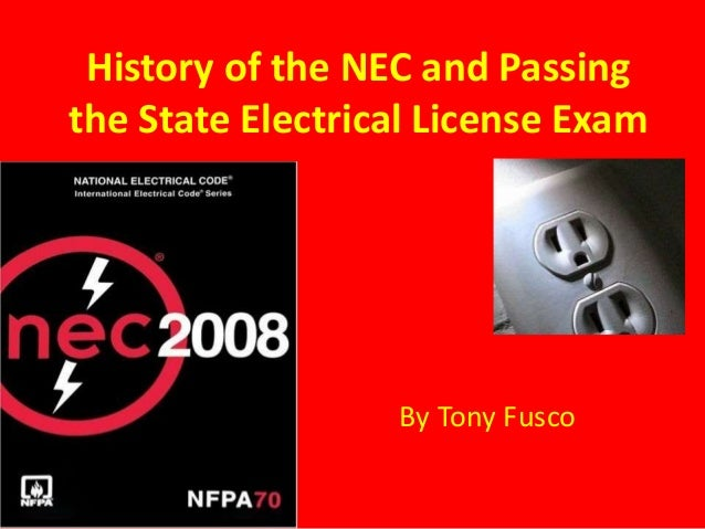 History of the NEC and Passing the State Electrical License Exam By Tony Fusco
