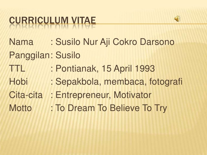 CURRICULUM VITAENama      : Susilo Nur Aji Cokro DarsonoPanggilan: SusiloTTL       : Pontianak, 15 April 1993Hobi      : S...
