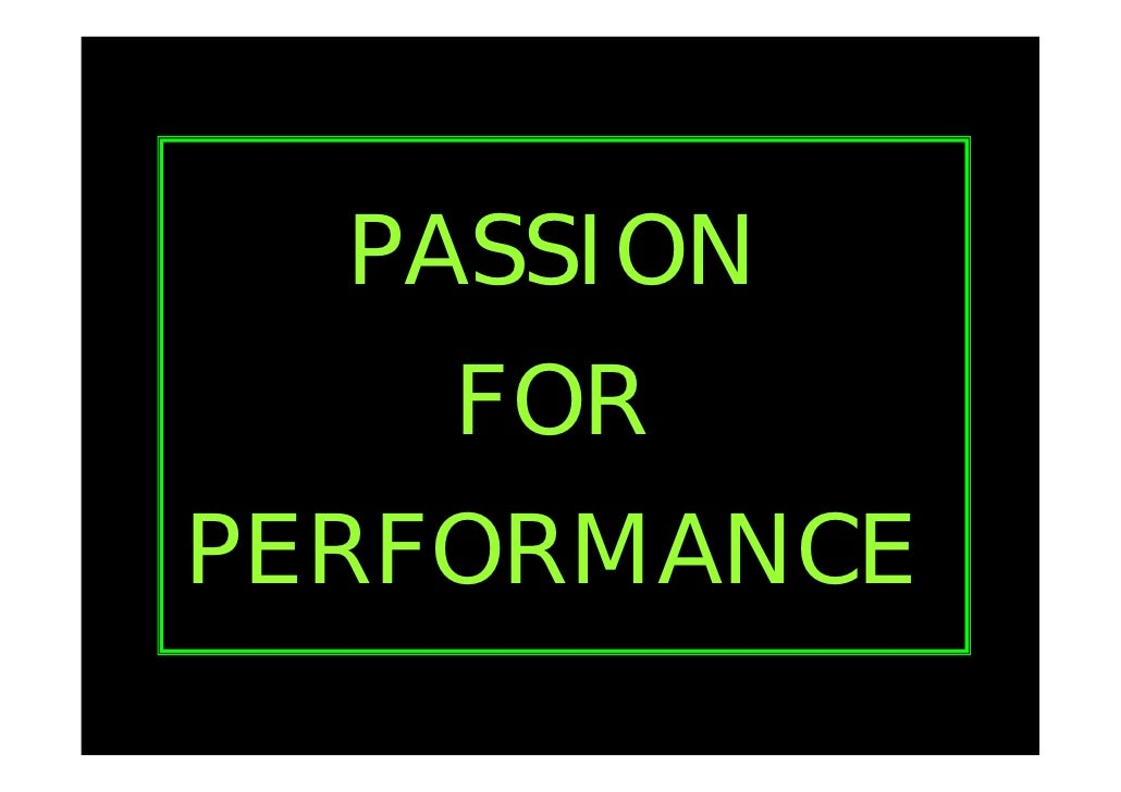 PASSION     FOR PERFORMANCE