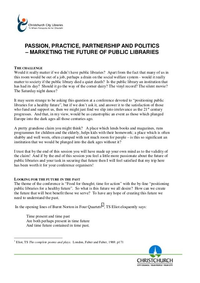 PASSION, PRACTICE, PARTNERSHIP AND POLITICS – MARKETING THE FUTURE OF PUBLIC LIBRARIES THE CHALLENGE Would it really matte...