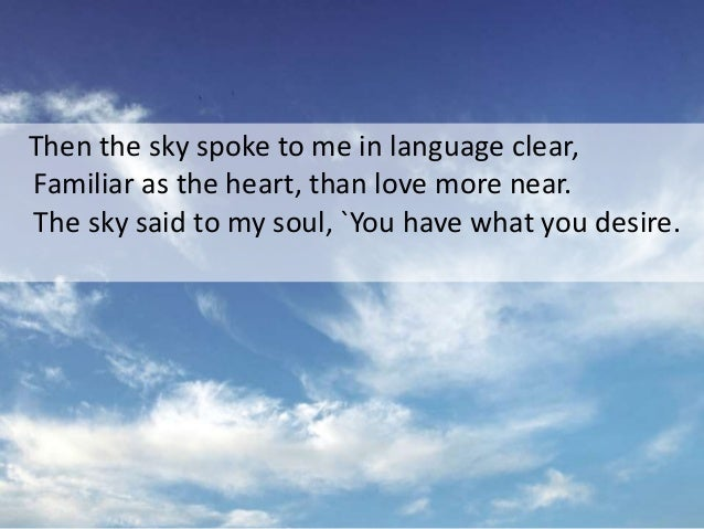 `Know now that you are born along with these Clouds, winds, and stars, and ever-moving seas And forest dwellers. This your...