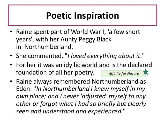 Poetic Inspiration • Raine spent part of World War I, 'a few short years', with her Aunty Peggy Black in Northumberland. •...