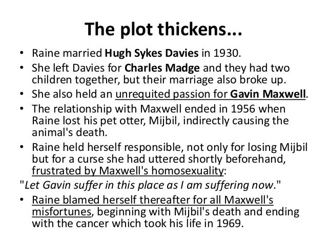 The plot thickens... • Raine married Hugh Sykes Davies in 1930. • She left Davies for Charles Madge and they had two child...