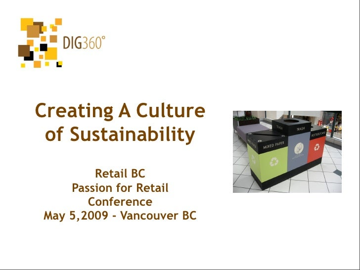 Creating A Culture  of Sustainability         Retail BC     Passion for Retail        Conference May 5,2009 - Vancouver BC
