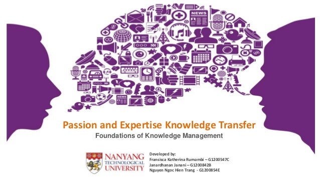Passion and Expertise Knowledge Transfer      Foundations of Knowledge Management                    Developed by:        ...