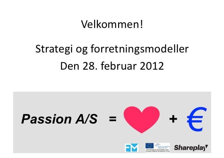 Velkommen! Strategi og forretningsmodeller      Den 28. februar 2012
