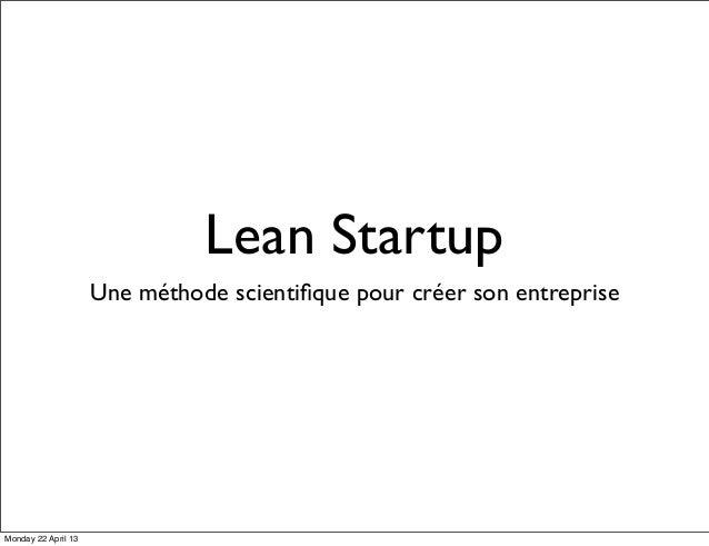 Lean StartupUne méthode scientifique pour créer son entrepriseMonday 22 April 13