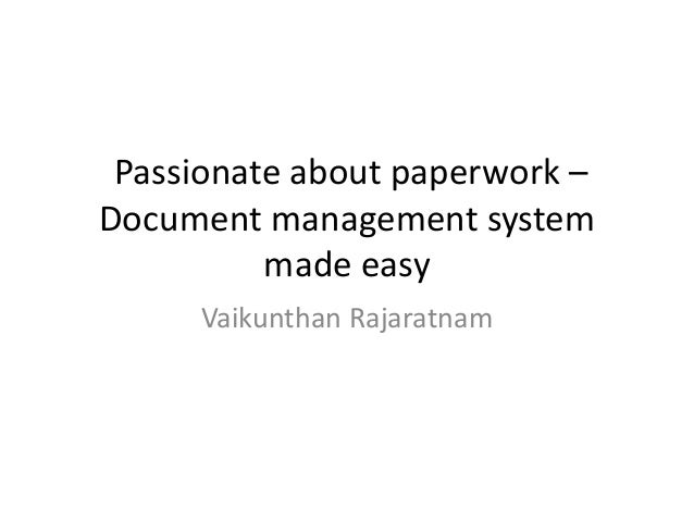 Passionate about paperwork – Document management system made easy Vaikunthan Rajaratnam