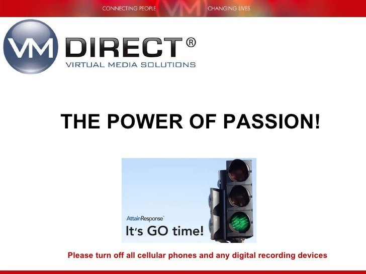Please turn off all cellular phones and any digital recording devices THE POWER OF PASSION!