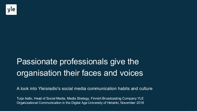 Passionate professionals give the organisation their faces and voices A look into Yleisradio's social media communication ...