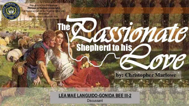 the passionate sheperd The speaker envisions a life of carefree pleasure he will make his love a cap of flowers, a gown of the finest wool, lined slippers with gold buckles and a straw belt with coral and amber.