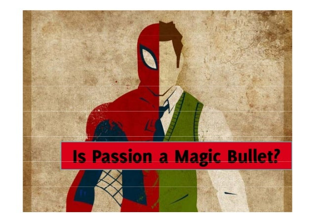 Is Passion a Magic Bullet?