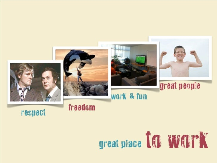 great people                       work & fun          freedomrespect                    great place   to work