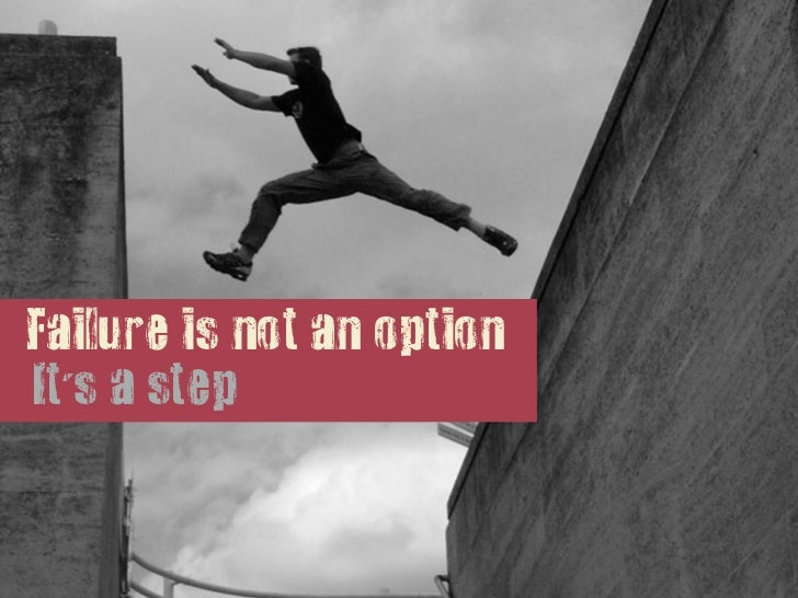 Failure is not an optionIts a step