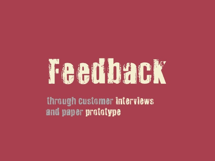 Feedbackthrough customer interviewsand paper prototype