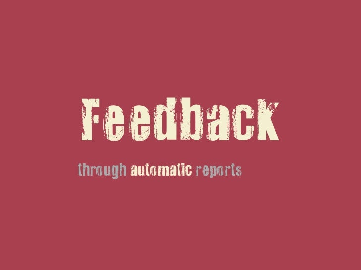 Feedbackthrough automatic reports