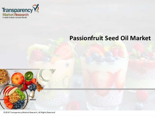 ©2019 TransparencyMarket Research,All Rights Reserved Passionfruit Seed Oil Market ©2019 Transparency Market Research, All...