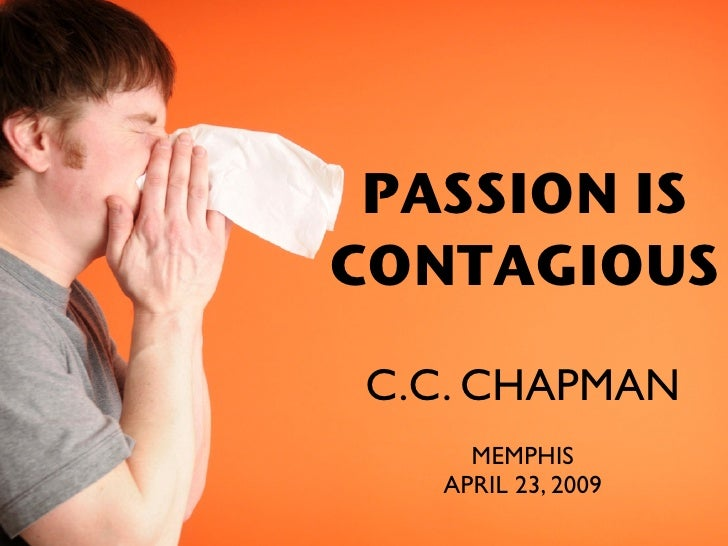 PASSION IS CONTAGIOUS   C.C. CHAPMAN      MEMPHIS    APRIL 23, 2009