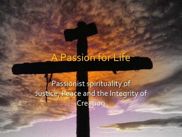 A Passion for Life<br />Passionist spirituality of Justice, Peace and the Integrity of Creation<br />