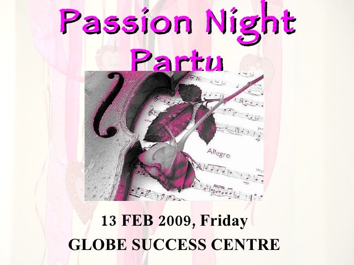 Passion Night Party 13 FEB 2009, Friday GLOBE SUCCESS CENTRE
