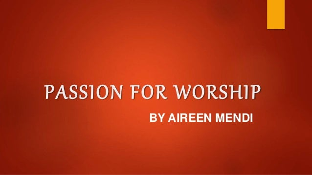 PASSION FOR WORSHIP BY AIREEN MENDI