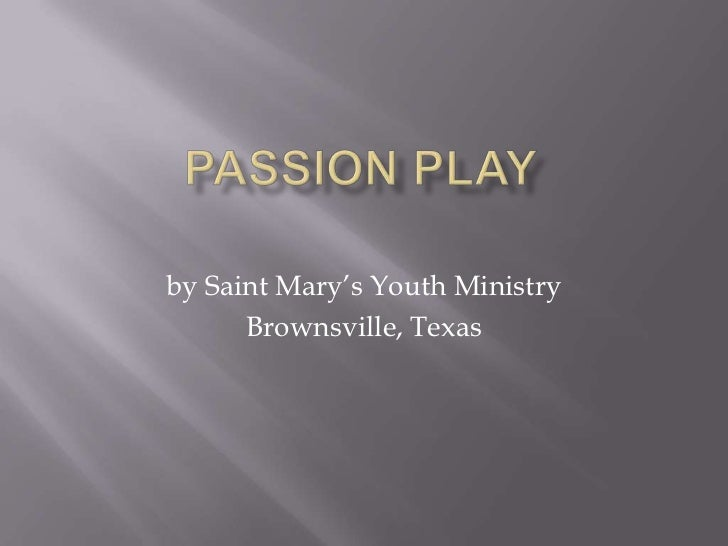 PASSION PLAY<br />by Saint Mary's Youth Ministry<br />Brownsville, Texas<br />