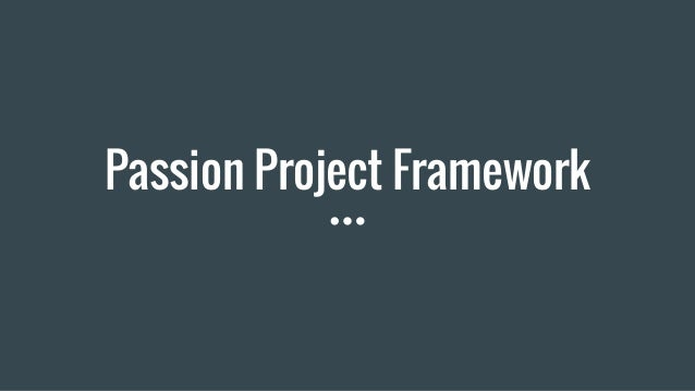 Passion Project Framework