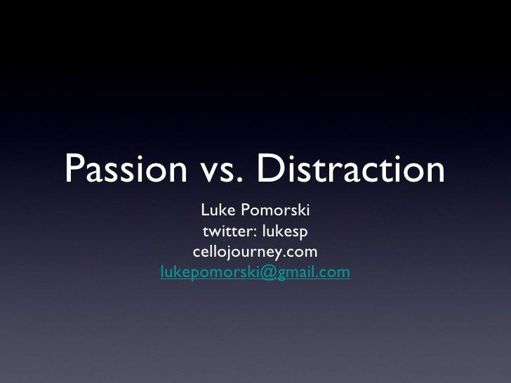 Passion vs. Distraction <ul><li>Luke Pomorski </li></ul><ul><li>twitter: lukesp </li></ul><ul><li>cellojourney.com </li></...