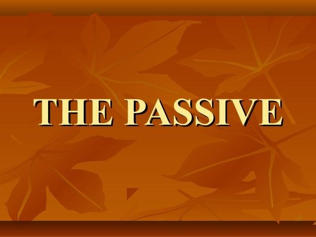 THE PASSIVETHE PASSIVE