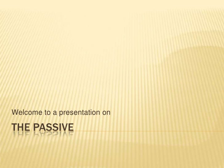 The passive<br />Welcome to a presentation on<br />