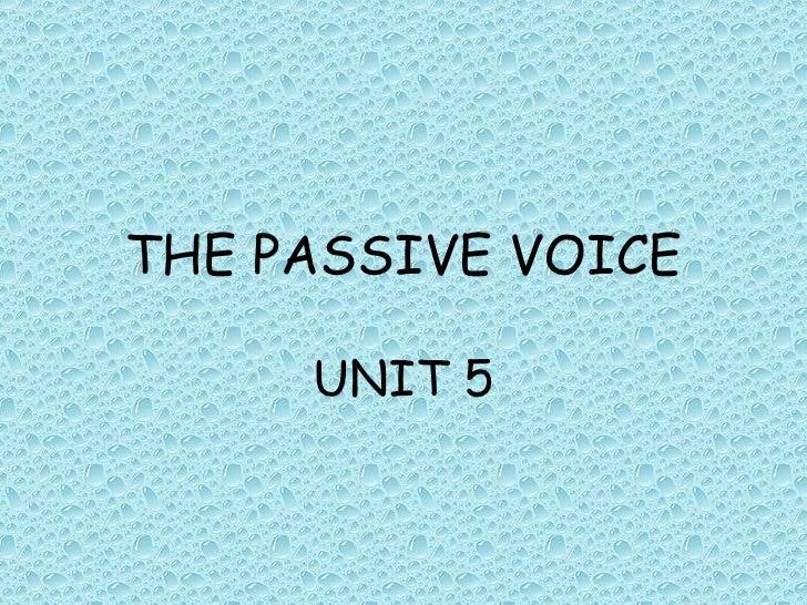 THE PASSIVE VOICE UNIT 5