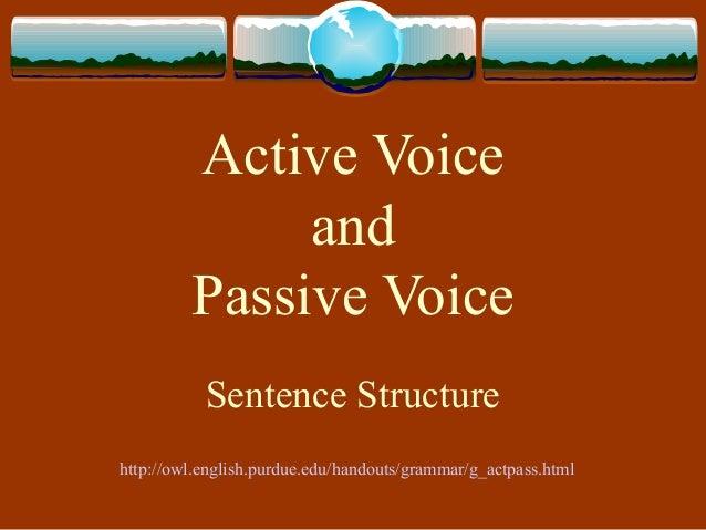 Active VoiceandPassive VoiceSentence Structurehttp://owl.english.purdue.edu/handouts/grammar/g_actpass.html