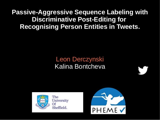 Passive-Aggressive Sequence Labeling with Discriminative Post-Editing for Recognising Person Entities in Tweets. Leon Derc...