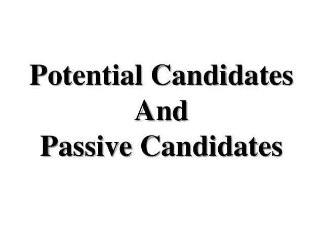 Potential Candidates And Passive Candidates