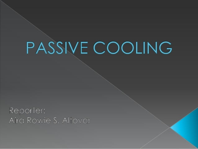  PASSIVE COOLING What is Passive Cooling? What's the purpose of Passive Cooling? Some techniques of Passive Cooling oS...