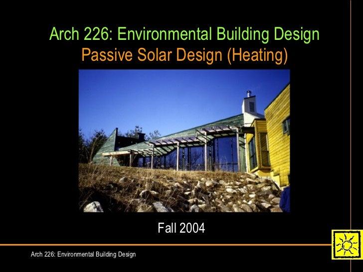 Arch 226: Environmental Building Design Passive Solar Design (Heating) Fall 2004 Arch 226: Environmental Building Design