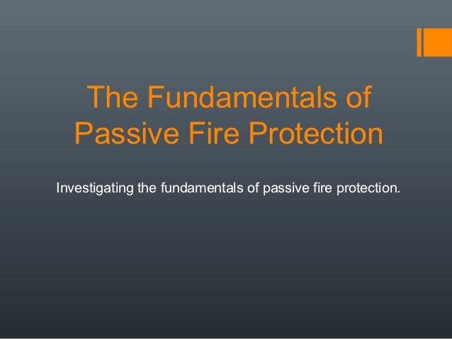 The Fundamentals of   Passive Fire ProtectionInvestigating the fundamentals of passive fire protection.