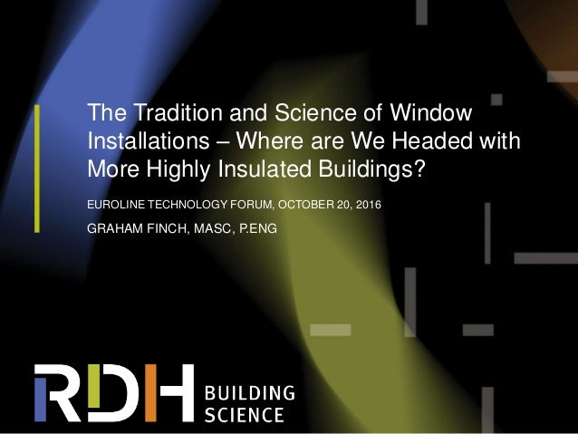 1 The Tradition and Science of Window Installations – Where are We Headed with More Highly Insulated Buildings? EUROLINE T...