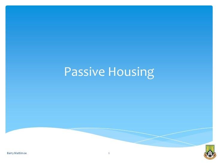 Passive HousingBarry Mattimoe          1