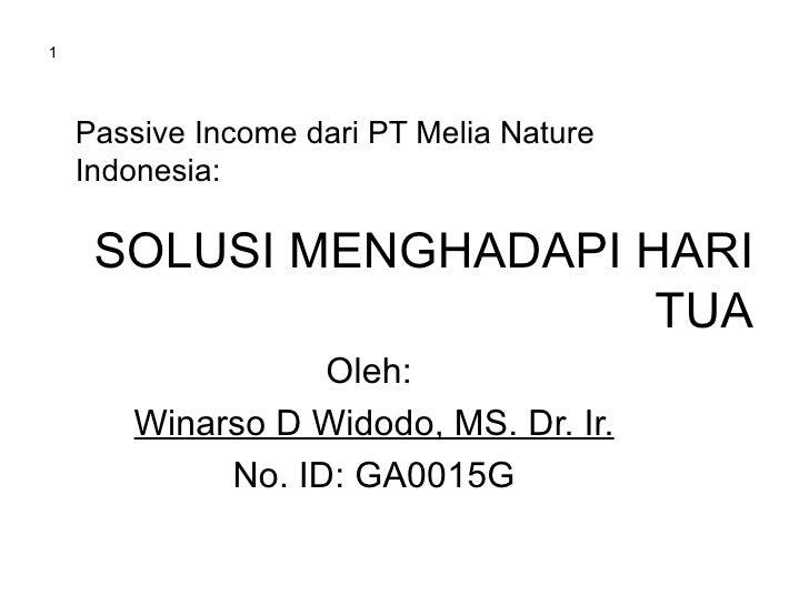 Passive Income dari PT Melia Nature Indonesia: Oleh:  Winarso D Widodo, MS. Dr. Ir. No. ID: GA0015G SOLUSI MENGHADAPI HARI...