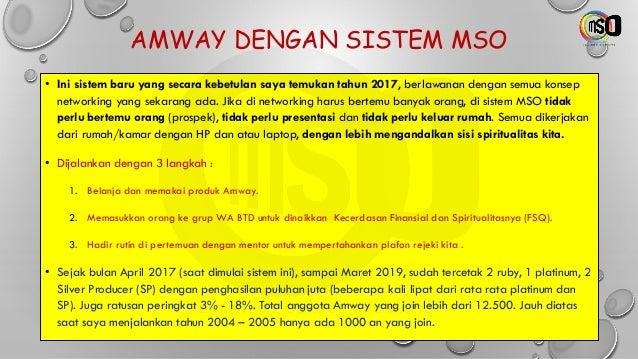 AMWAY DENGAN SISTEM MSO • Ini sistem baru yang secara kebetulan saya temukan tahun 2017, berlawanan dengan semua konsep ne...