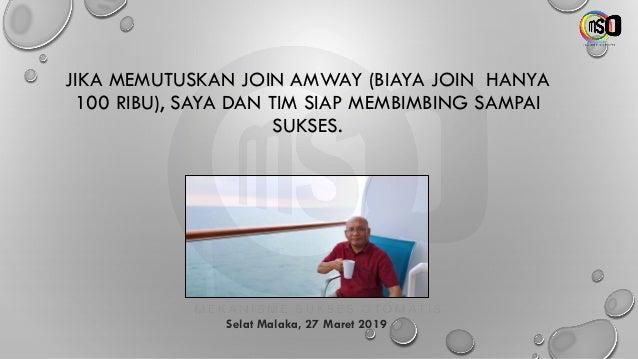 JIKA MEMUTUSKAN JOIN AMWAY (BIAYA JOIN HANYA 100 RIBU), SAYA DAN TIM SIAP MEMBIMBING SAMPAI SUKSES. Selat Malaka, 27 Maret...