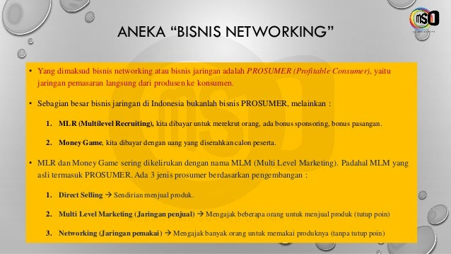 """ANEKA """"BISNIS NETWORKING"""" • Yang dimaksud bisnis networking atau bisnis jaringan adalah PROSUMER (Profitable Consumer), ya..."""