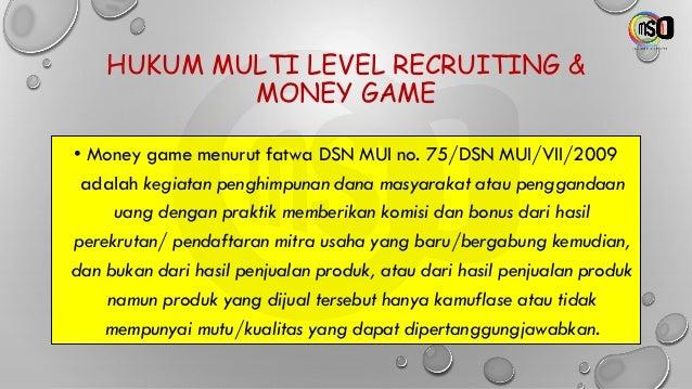 HUKUM MULTI LEVEL RECRUITING & MONEY GAME • Money game menurut fatwa DSN MUI no. 75/DSN MUI/VII/2009 adalah kegiatan pengh...